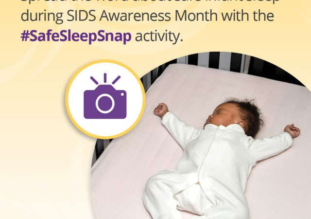 It's a SNAP! Spread the word about safe infant sleep during SIDS Awareness Month with the #SafeSleepSnap activity.
